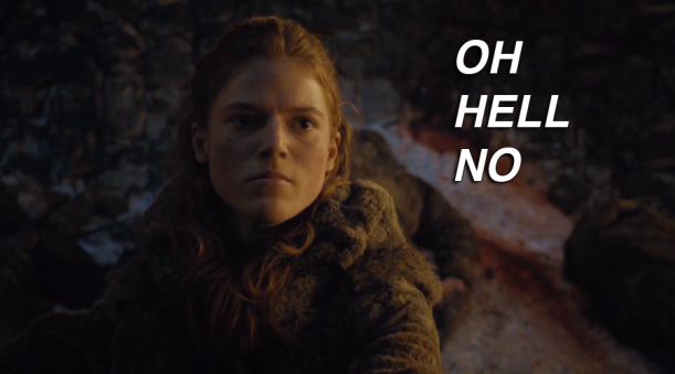 Ygritte Oh Hell No Bad Bitch